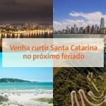 Venha curtir Santa Catarina no próximo feriado.