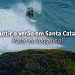 Vai curtir o verão em Santa Catarina? Passe na Joaquina!