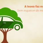 A Inova faz mais por você. Sem esquecer do meio ambiente.